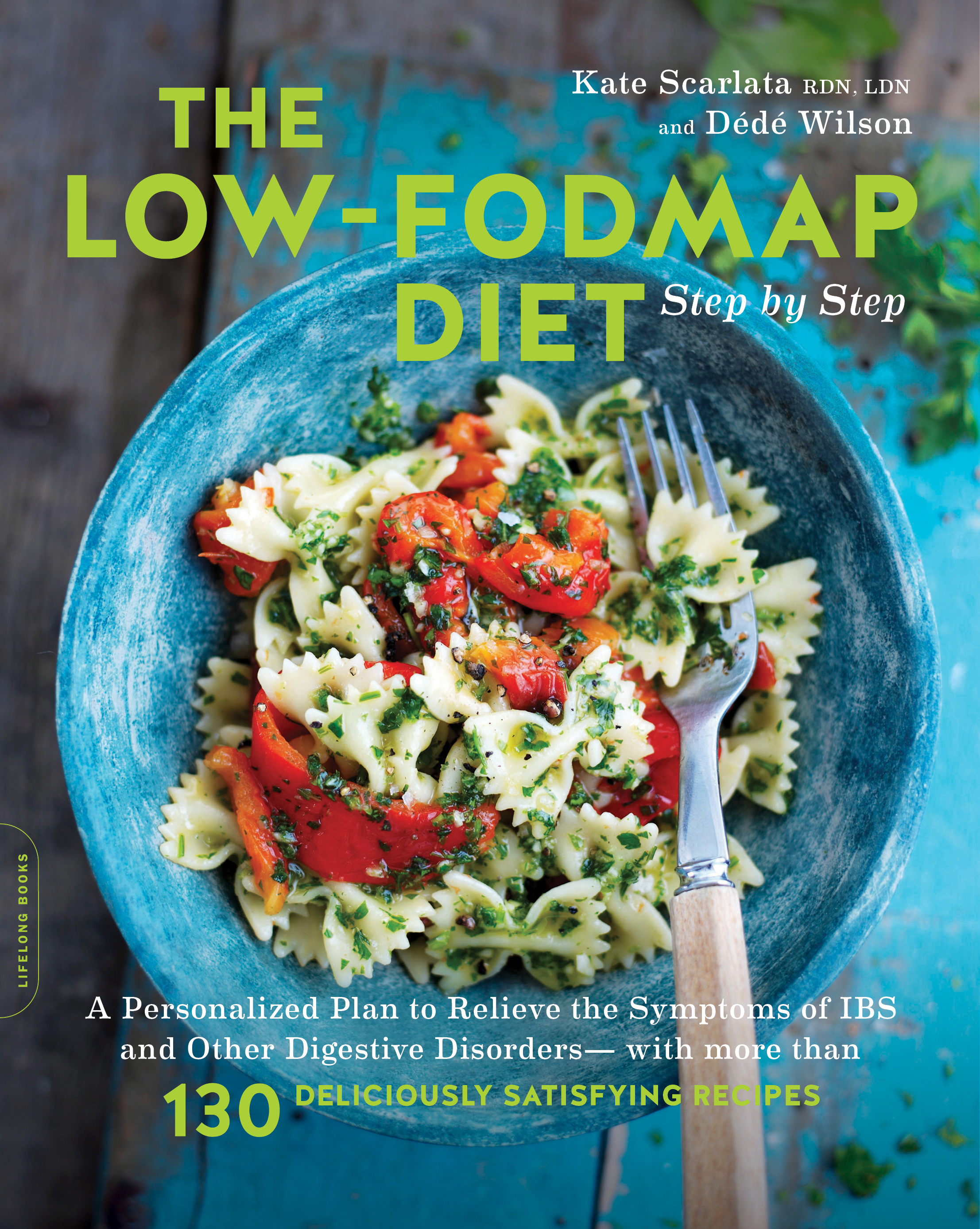The Low Fodmap Diet Step By Step For A Digestive Peace Of Mind Kate Scarlata Rdn